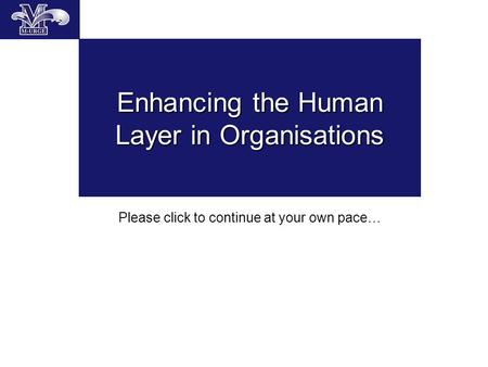 Enhancing the Human Layer in Organisations Please click to continue at your own pace…