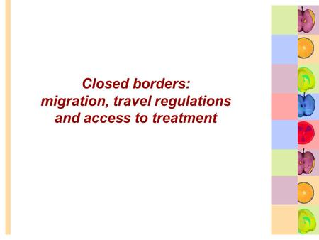 Closed borders: migration, travel regulations and access to treatment.