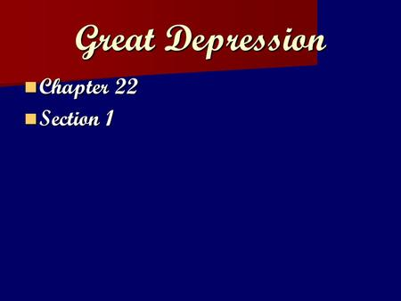 Great Depression Chapter 22 Section 1.
