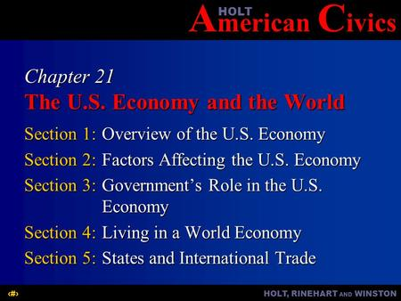 A merican C ivicsHOLT HOLT, RINEHART AND WINSTON1 Chapter 21 The U.S. Economy and the World Section 1:Overview of the U.S. Economy Section 2:Factors Affecting.