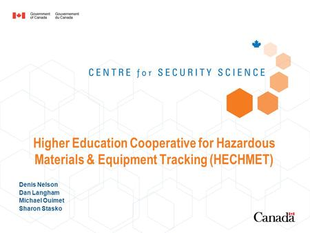 Higher Education Cooperative for Hazardous Materials & Equipment Tracking (HECHMET) Denis Nelson Dan Langham Michael Ouimet Sharon Stasko.