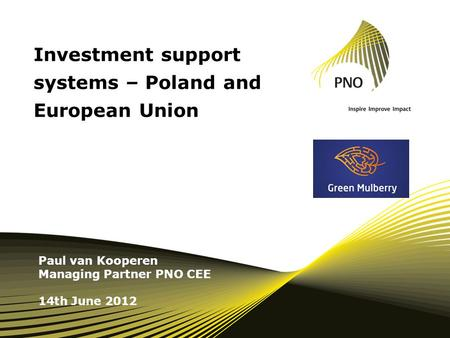 Investment support systems – Poland and European Union Paul van Kooperen Managing Partner PNO CEE 14th June 2012.
