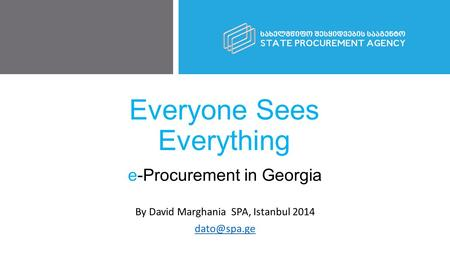 Everyone Sees Everything e-Procurement in Georgia By David Marghania SPA, Istanbul 2014