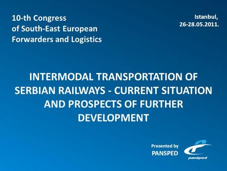 INTERMODAL TRANSPORTATION OF SERBIAN RAILWAYS - CURRENT SITUATION AND PROSPECTS OF FURTHER DEVELOPMENT 10-th Congress of South-East European Forwarders.