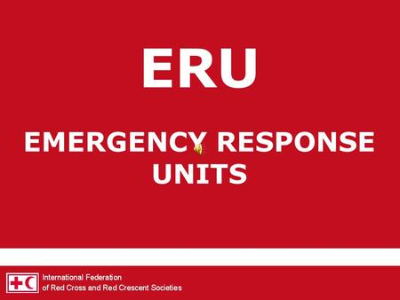 ERU EMERGENCY RESPONSE UNITS specialised personnel standardized equipment in support of local national Red Cross/Red Crescent (RC/RC) what?