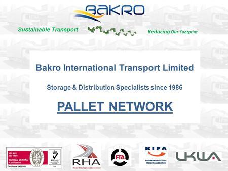 Bakro International Transport Limited Storage & Distribution Specialists since 1986 PALLET NETWORK Reducing Our Footprint Sustainable Transport.
