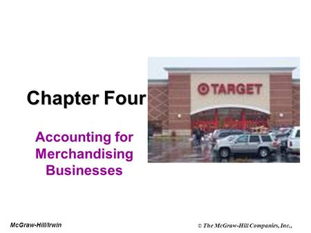 McGraw-Hill/Irwin © The McGraw-Hill Companies, Inc., Chapter Four Accounting for Merchandising Businesses.