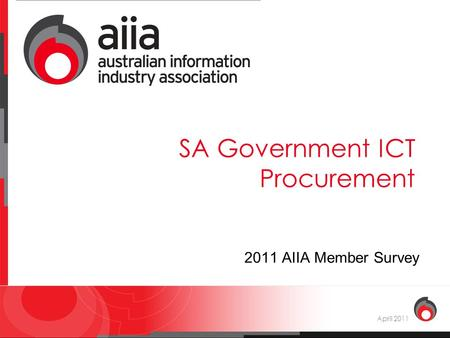 Aiia : voice of the digital economy SA Government ICT Procurement April 2011 2011 AIIA Member Survey.