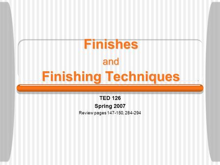 Finishes and Finishing Techniques TED 126 Spring 2007 Review pages 147-150, 284-294.