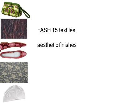 FASH 15 textiles aesthetic finishes.