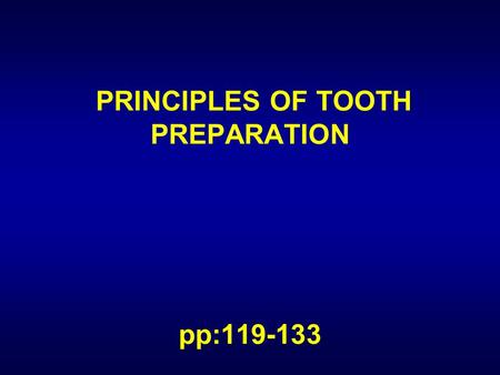 PRINCIPLES OF TOOTH PREPARATION pp:119-133. PRINCIPLES OF TOOTH PREPARATION 1.PRESERVATION OF TOOTH STRUCTURE. 2.RETENTION AND RESISTANCE. 3.STRUCTURAL.