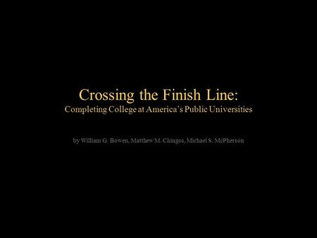 Crossing the Finish Line: Completing College at Americas Public Universities by William G. Bowen, Matthew M. Chingos, Michael S. McPherson.