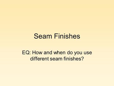 EQ: How and when do you use different seam finishes?