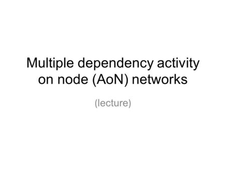 Multiple dependency activity on node (AoN) networks ( lecture )