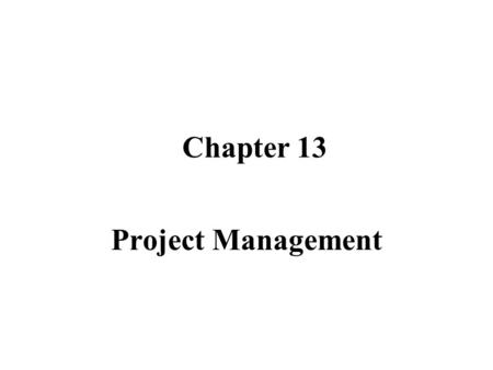 Chapter 13 Project Management.