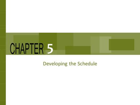 Developing the Schedule 5. Chapter Concepts Estimating the resources required for each activity Estimating the duration for each activity Establishing.