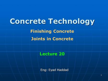 1 Concrete Technology Finishing Concrete Joints in Concrete Lecture 20 Eng: Eyad Haddad.
