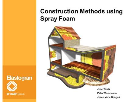 Construction Methods using Spray Foam Josef Goetz Peter Wintermann Josep Maria Bringué.
