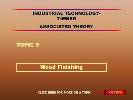 Wood Finishing TOPIC 5 EXTRA… CLICK HERE FOR MORE ON A TOPIC INDUSTRIAL TECHNOLOGY- TIMBER ASSOCIATED THEORY.