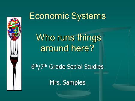 Economic Systems Who runs things around here?