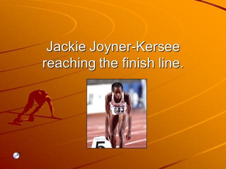Jackie Joyner-Kersee reaching the finish line.. Childhood Born on March 3,1962 in East St. Louis Illinois, Jackie grew up in a neighborhood invested with.