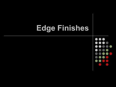 Edge Finishes. Hem Any finish at the edge of a garment Stitching-(EF) Edge Finishing Hem tape Secures hem and increases quality and price. Types:Folded,