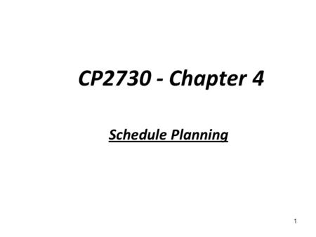 CP2730 - Chapter 4 Schedule Planning 1. Activity definition leads to the WBS Activity definition should not be so tight as to define virtually every task.