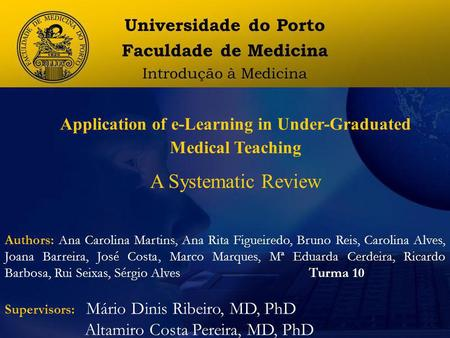 Application of e-Learning in Under-Graduated Medical Teaching A Systematic Review Authors: Ana Carolina Martins, Ana Rita Figueiredo, Bruno Reis, Carolina.