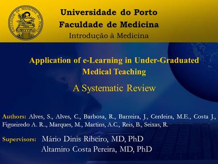 Application of e-Learning in Under-Graduated Medical Teaching A Systematic Review Authors: Alves, S., Alves, C., Barbosa, R., Barreira, J., Cerdeira, M.E.,