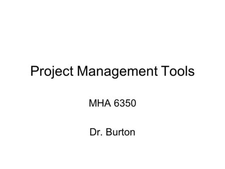 Project Management Tools MHA 6350 Dr. Burton. How Hillary looks upon a crook vs. how Hillary looks upon an American hero: