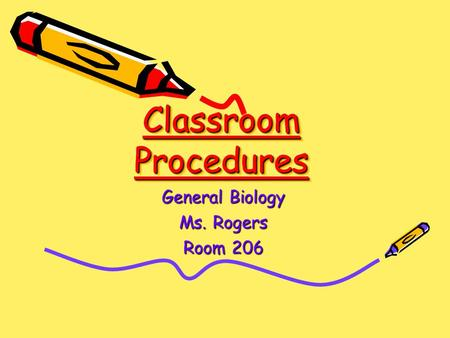 Classroom Procedures General Biology Ms. Rogers Room 206.