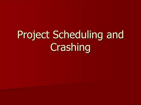 Project Scheduling and Crashing. Recall the four stages Project Conceptualization and Definition Project Conceptualization and Definition Project Planning.