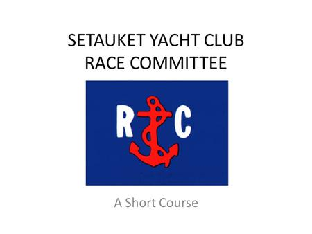 SETAUKET YACHT CLUB RACE COMMITTEE A Short Course.