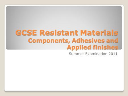 GCSE Resistant Materials Components, Adhesives and Applied finishes