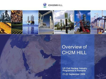 C112005001MKT Overview of CH2M HILL US Civil Nuclear Industry Programme in Romania 21-22 September 2009.