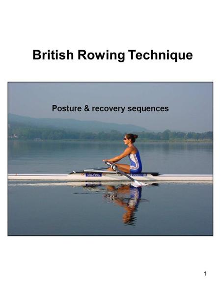 1 British Rowing Technique. 2 Left hand above and in front of right hand.