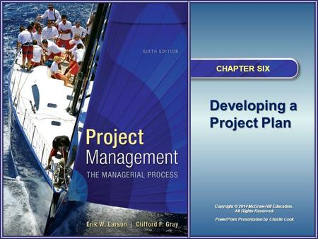 Developing a Project Plan CHAPTER SIX PowerPoint Presentation by Charlie Cook Copyright © 2014 McGraw-Hill Education. All Rights Reserved.