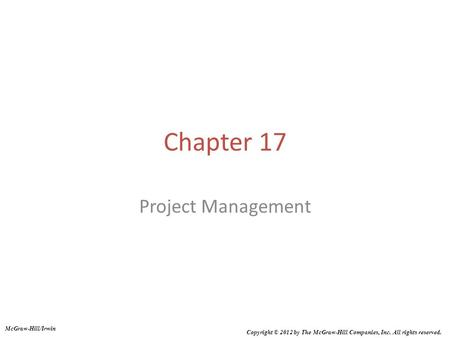 Chapter 17 Project Management McGraw-Hill/Irwin Copyright © 2012 by The McGraw-Hill Companies, Inc. All rights reserved.
