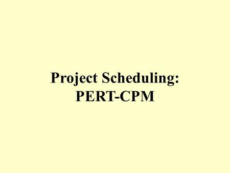 Project Scheduling: PERT-CPM. PERT (Program evaluation and review technique) and CPM (Critical Path Method) makes a managerial technique to help planning.