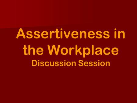 Assertiveness in the Workplace Discussion Session.