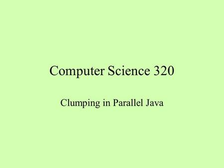 Computer Science 320 Clumping in Parallel Java. Sequential vs Parallel Program Initial setup Execute the computation Clean up Initial setup Create a parallel.