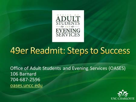 Office of Adult Students and Evening Services (OASES) 106 Barnard 704-687-2596 oases.uncc.edu.