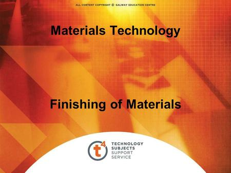 Materials Technology Finishing of Materials. Overview - Degradation of Materials CORE The student will learn about… Finishing materials. The student will.