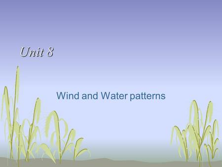 Unit 8 Wind and Water patterns. April 5 th /6 th Objective: Intro to Unit 8 Agenda: Warm-up Storm Chasers! Return tests, review HW: None Warm-up: What.