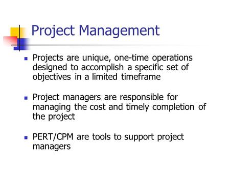 Project Management Projects are unique, one-time operations designed to accomplish a specific set of objectives in a limited timeframe Project managers.