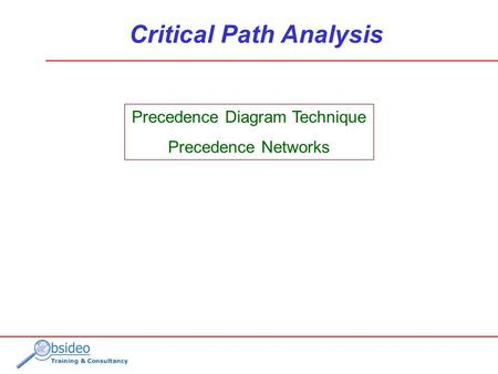 Precedence Diagram Technique Precedence Networks Critical Path Analysis.
