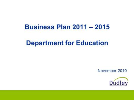 Business Plan 2011 – 2015 Department for Education November 2010.