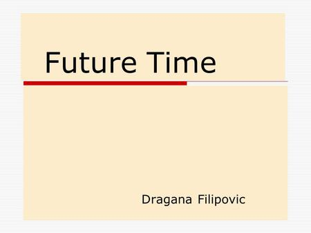 Future Time Dragana Filipovic. Definite Arrangement We use the Present Continuous to talk about definite arrangements for the future – something we have.