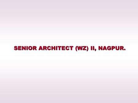 SENIOR ARCHITECT (WZ) II, NAGPUR.. 252 Nos. Quarters for GPRA at Bungalow No. 17& 18 at Civil Lines, Nagpur.