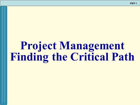 PMT-1 Project Management Finding the Critical Path.